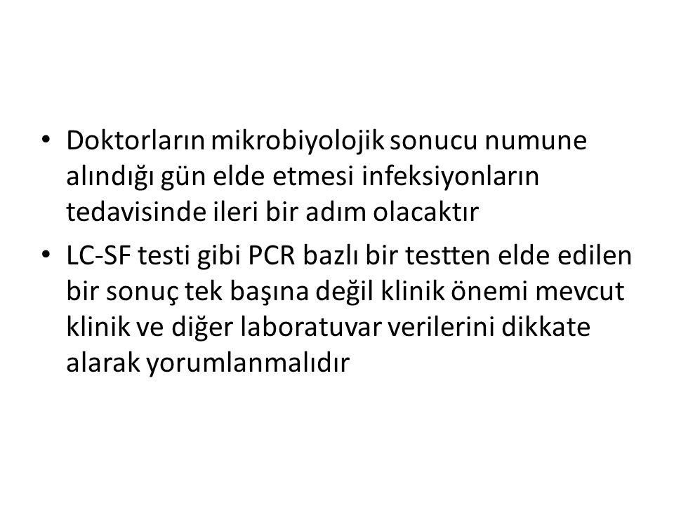 Doktorların mikrobiyolojik sonucu numune alındığı gün elde etmesi infeksiyonların tedavisinde ileri bir adım olacaktır LC-SF testi gibi PCR bazlı bir