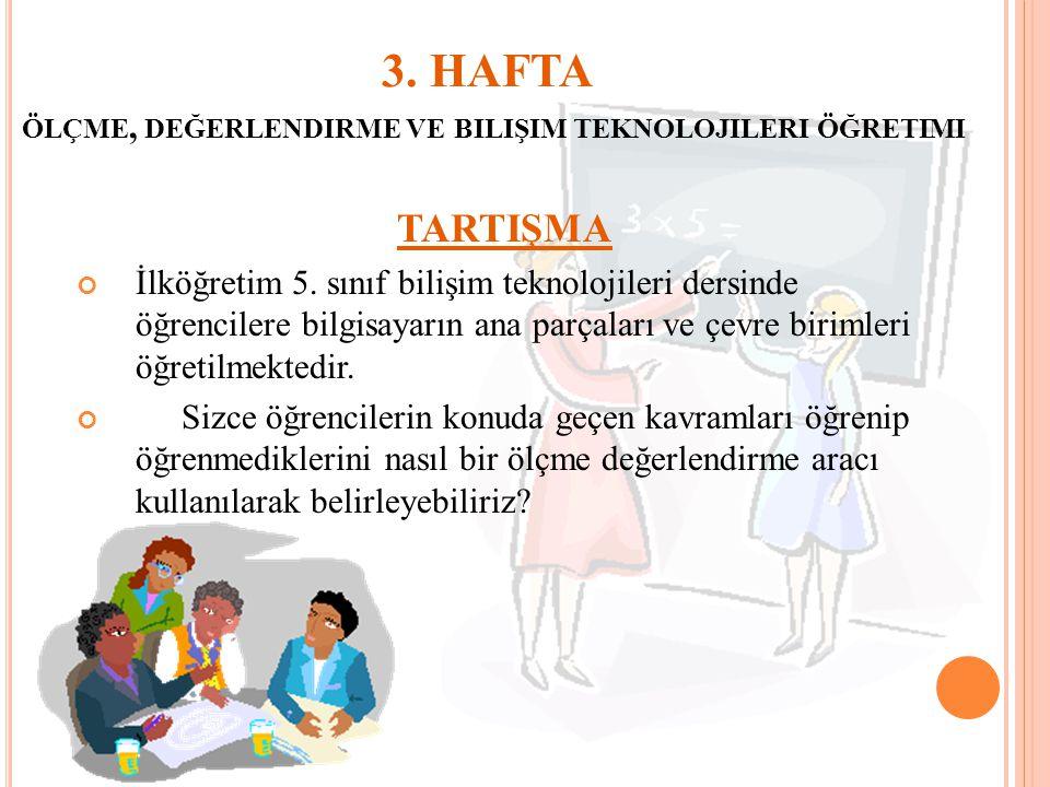 3.HAFTA ÖLÇME, DEĞERLENDIRME VE BILIŞIM TEKNOLOJILERI ÖĞRETIMI TARTIŞMA İlköğretim 8.