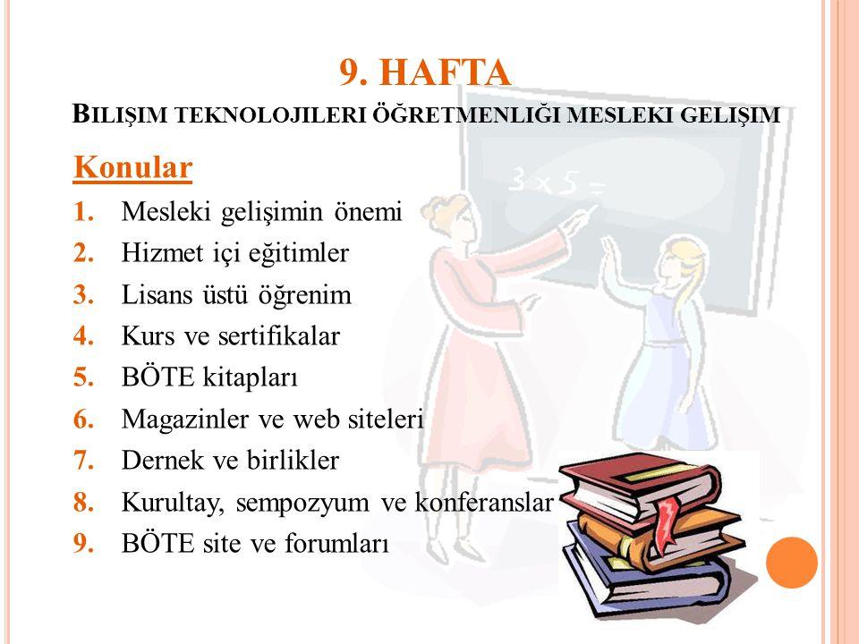 9. HAFTA B ILIŞIM TEKNOLOJILERI ÖĞRETMENLIĞI MESLEKI GELIŞIM Konular 1.Mesleki gelişimin önemi 2.Hizmet içi eğitimler 3.Lisans üstü öğrenim 4.Kurs ve