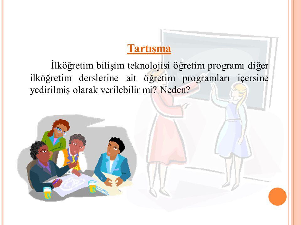 Tartışma İlköğretim bilişim teknolojisi öğretim programı diğer ilköğretim derslerine ait öğretim programları içersine yedirilmiş olarak verilebilir mi
