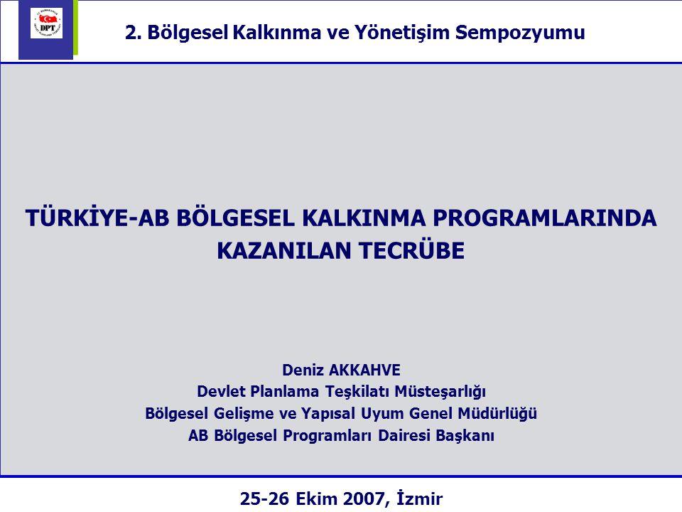 Bölgesel Gelişme Politikası: 2004-2006 Uygulamaları – Türkiye ve Avrupa Birliğinin ortak finansmanı ile uygulamaya konulan bölgesel kalkınma programları – Bulgaristan ile Sınır Ötesi İşbirliği Programı – İtalya Ekonomi ve Maliye Bakanlığı ile yürütülen Eşleştirme Projesi – AB katılım süreci çalışmaları 25 Ekim 2007