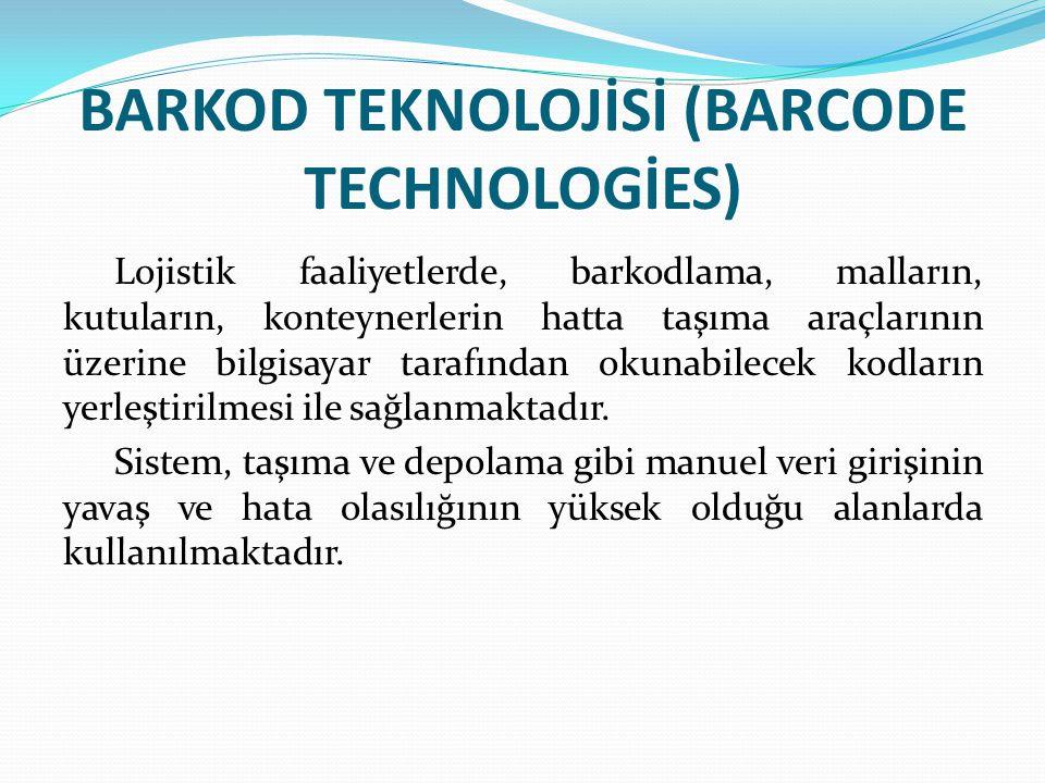 BARKOD TEKNOLOJİSİ (BARCODE TECHNOLOGİES) Lojistik faaliyetlerde, barkodlama, malların, kutuların, konteynerlerin hatta taşıma araçlarının üzerine bil