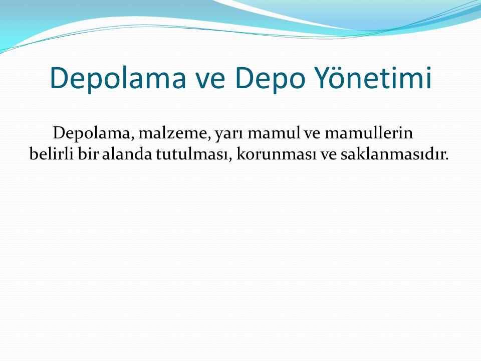 Depolama ve Depo Yönetimi Depolama, malzeme, yarı mamul ve mamullerin belirli bir alanda tutulması, korunması ve saklanmasıdır.