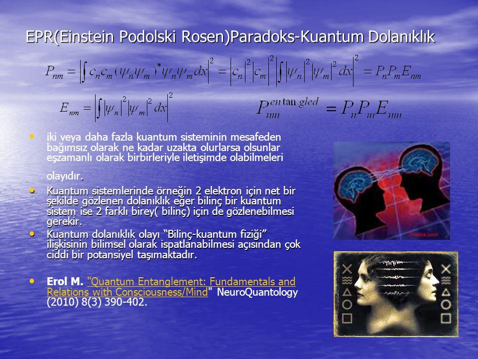 EPR(Einstein Podolski Rosen)Paradoks-Kuantum Dolanıklık. iki veya daha fazla kuantum sisteminin mesafeden bağımsız olarak ne kadar uzakta olurlarsa ol