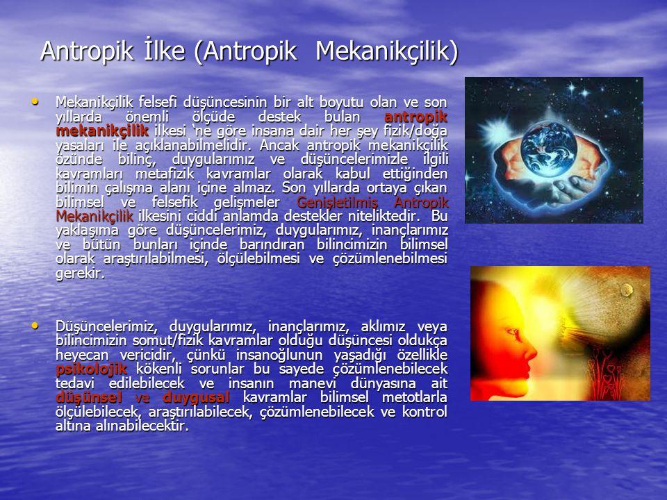 Antropik İlke (Antropik Mekanikçilik) Mekanikçilik felsefi düşüncesinin bir alt boyutu olan ve son yıllarda önemli ölçüde destek bulan antropik mekani