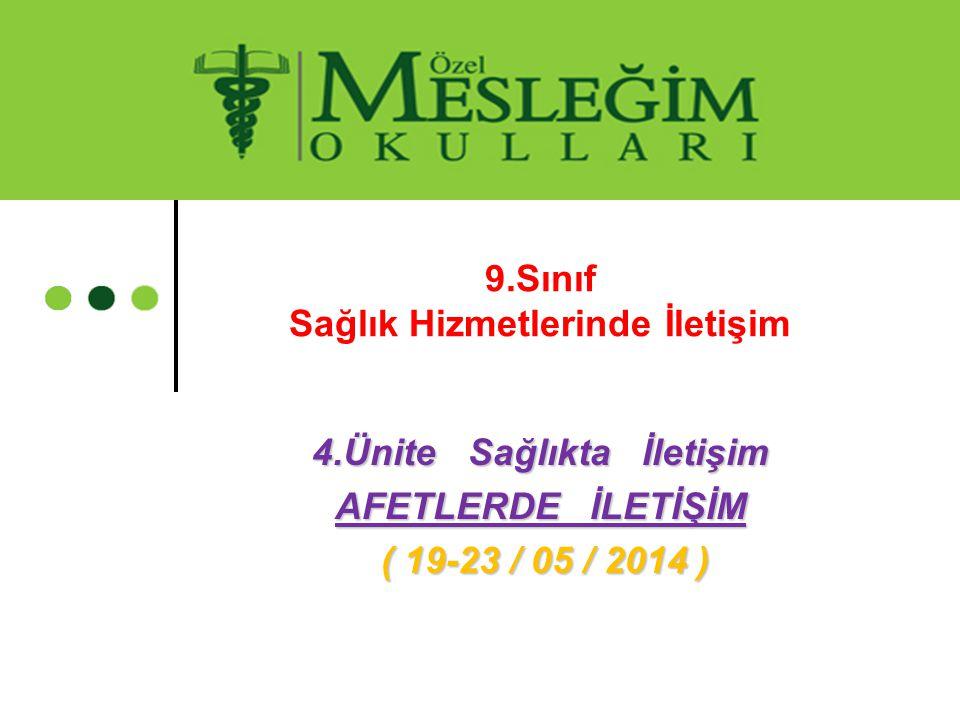 4.Ünite Sağlıkta İletişim AFETLERDE İLETİŞİM ( 19-23 / 05 / 2014 ) ( 19-23 / 05 / 2014 ) 9.Sınıf Sağlık Hizmetlerinde İletişim