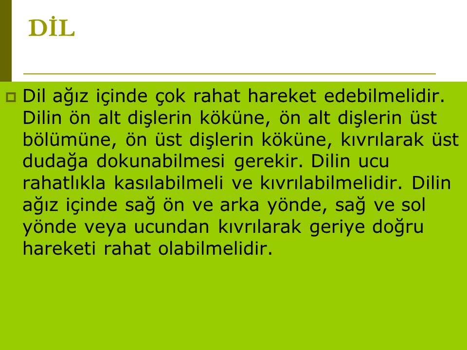 www.turkceciler.com  Dil ağız içinde çok rahat hareket edebilmelidir. Dilin ön alt dişlerin köküne, ön alt dişlerin üst bölümüne, ön üst dişlerin kök