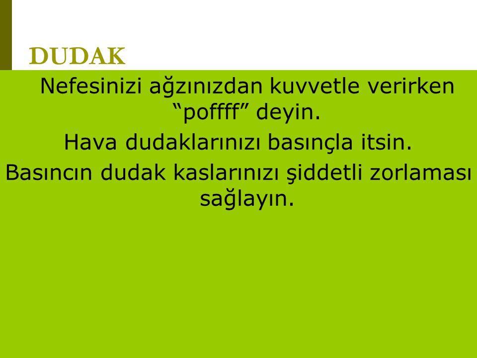 """www.turkceciler.com DUDAK Nefesinizi ağzınızdan kuvvetle verirken """"poffff"""" deyin. Hava dudaklarınızı basınçla itsin. Basıncın dudak kaslarınızı şiddet"""