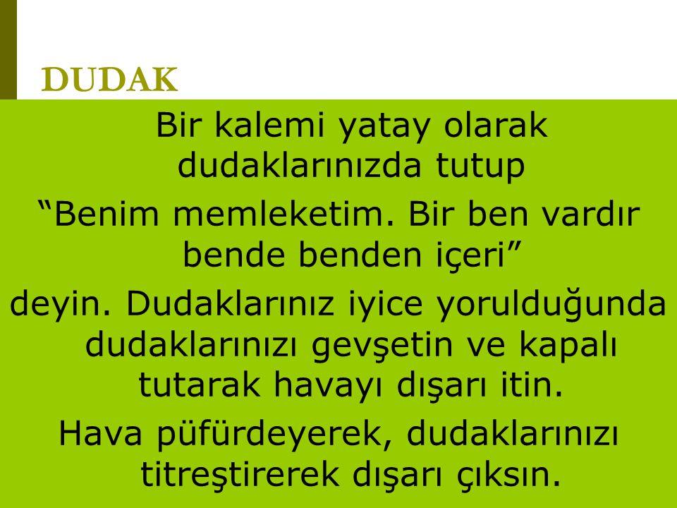"""www.turkceciler.com DUDAK Bir kalemi yatay olarak dudaklarınızda tutup """"Benim memleketim. Bir ben vardır bende benden içeri"""" deyin. Dudaklarınız iyice"""