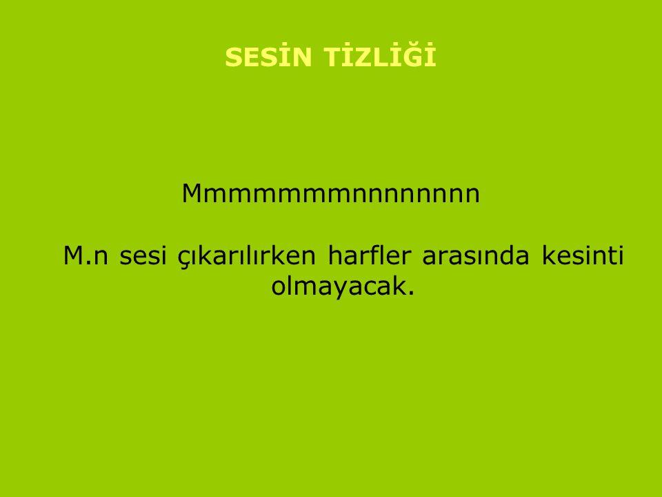 www.turkceciler.com SESİN TİZLİĞİ Mmmmmmmnnnnnnnn M.n sesi çıkarılırken harfler arasında kesinti olmayacak.
