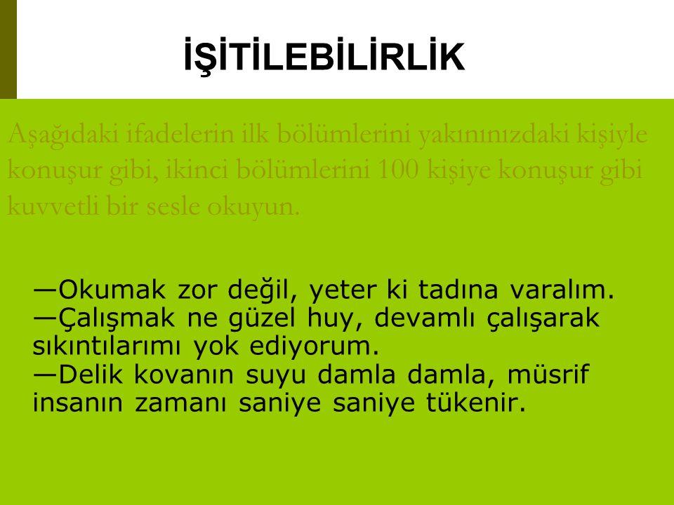 www.turkceciler.com Aşağıdaki ifadelerin ilk bölümlerini yakınınızdaki kişiyle konuşur gibi, ikinci bölümlerini 100 kişiye konuşur gibi kuvvetli bir s