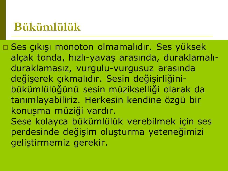 www.turkceciler.com Bükümlülük  Ses çıkışı monoton olmamalıdır. Ses yüksek alçak tonda, hızlı-yavaş arasında, duraklamalı- duraklamasız, vurgulu-vurg