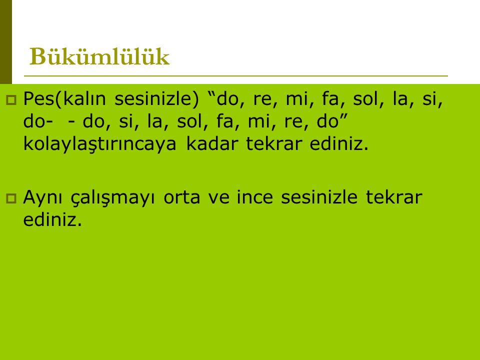 """www.turkceciler.com Bükümlülük  Pes(kalın sesinizle) """"do, re, mi, fa, sol, la, si, do- - do, si, la, sol, fa, mi, re, do"""" kolaylaştırıncaya kadar tek"""