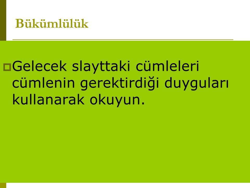 www.turkceciler.com  Gelecek slayttaki cümleleri cümlenin gerektirdiği duyguları kullanarak okuyun. Bükümlülük