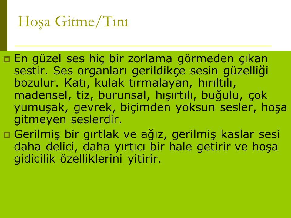 www.turkceciler.com Hoşa Gitme/Tını  En güzel ses hiç bir zorlama görmeden çıkan sestir. Ses organları gerildikçe sesin güzelliği bozulur. Katı, kula