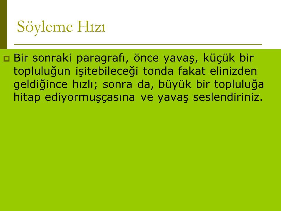 www.turkceciler.com  Bir sonraki paragrafı, önce yavaş, küçük bir topluluğun işitebileceği tonda fakat elinizden geldiğince hızlı; sonra da, büyük bi