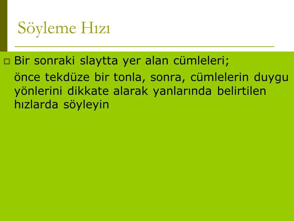 www.turkceciler.com  Bir sonraki slaytta yer alan cümleleri; önce tekdüze bir tonla, sonra, cümlelerin duygu yönlerini dikkate alarak yanlarında beli