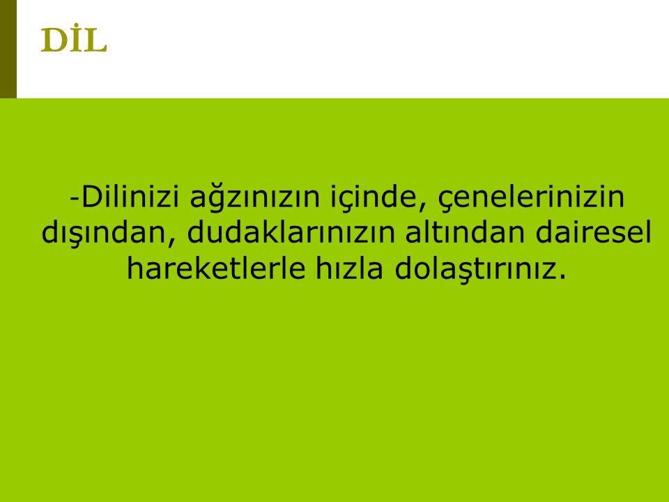www.turkceciler.com —Dilinizin ucunu ön alt dişlerinize dayandırınız ve dilinizi kökünden içeri dışarı hızla hareket ettiriniz.