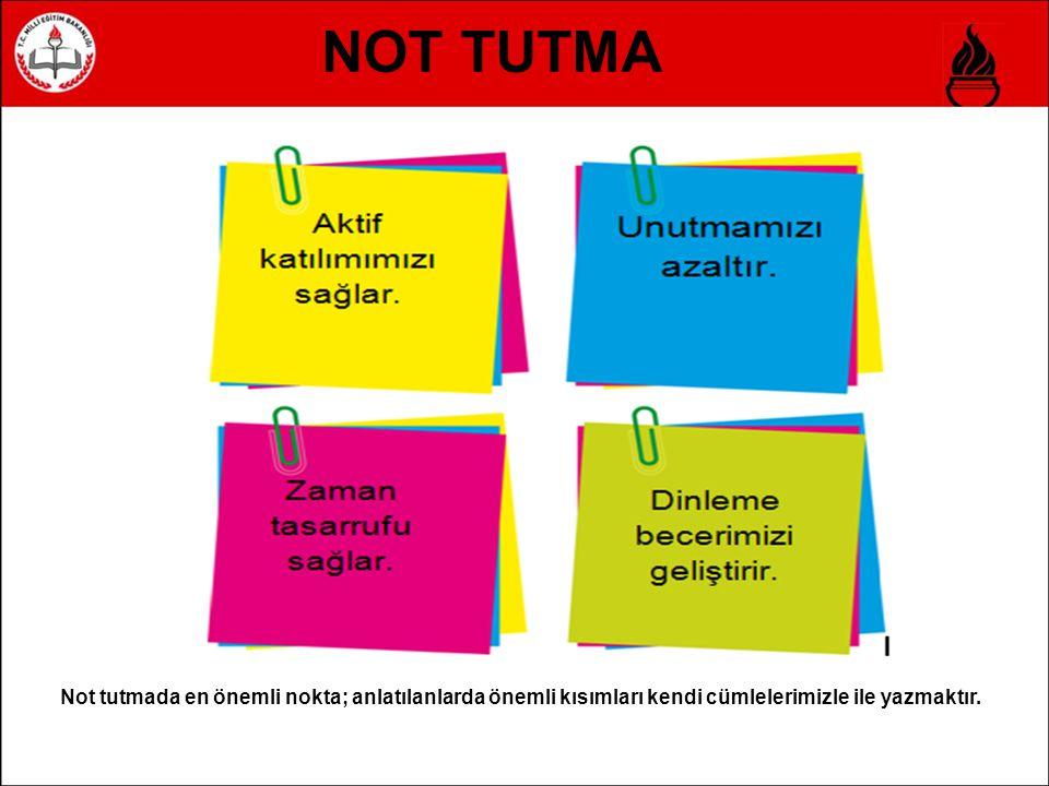NOT TUTMA Not tutmada en önemli nokta; anlatılanlarda önemli kısımları kendi cümlelerimizle ile yazmaktır.