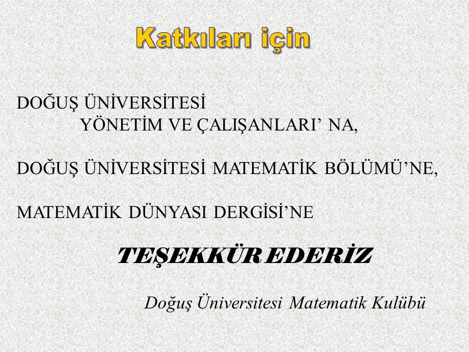 DOĞUŞ ÜNİVERSİTESİ YÖNETİM VE ÇALIŞANLARI' NA, DOĞUŞ ÜNİVERSİTESİ MATEMATİK BÖLÜMÜ'NE, MATEMATİK DÜNYASI DERGİSİ'NE TEŞEKKÜR EDERİZ Doğuş Üniversitesi