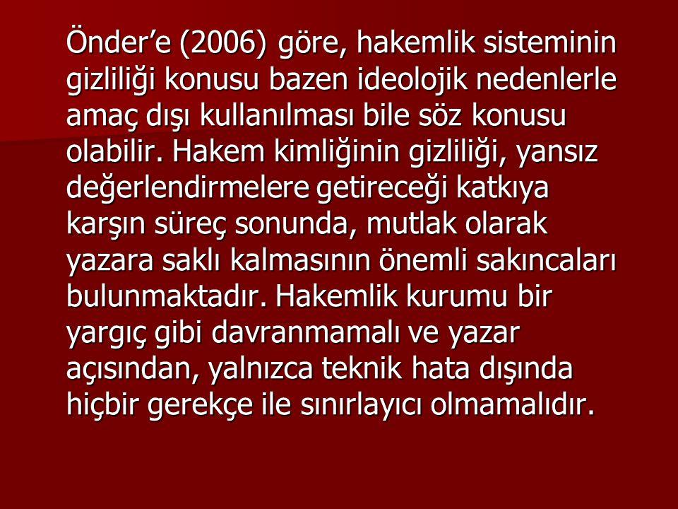 Önder'e (2006) göre, hakemlik sisteminin gizliliği konusu bazen ideolojik nedenlerle amaç dışı kullanılması bile söz konusu olabilir. Hakem kimliğinin