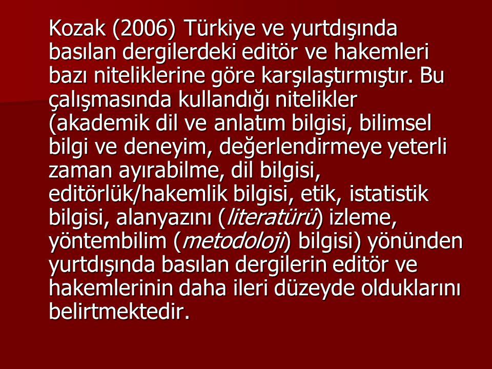 Kozak (2006) Türkiye ve yurtdışında basılan dergilerdeki editör ve hakemleri bazı niteliklerine göre karşılaştırmıştır.