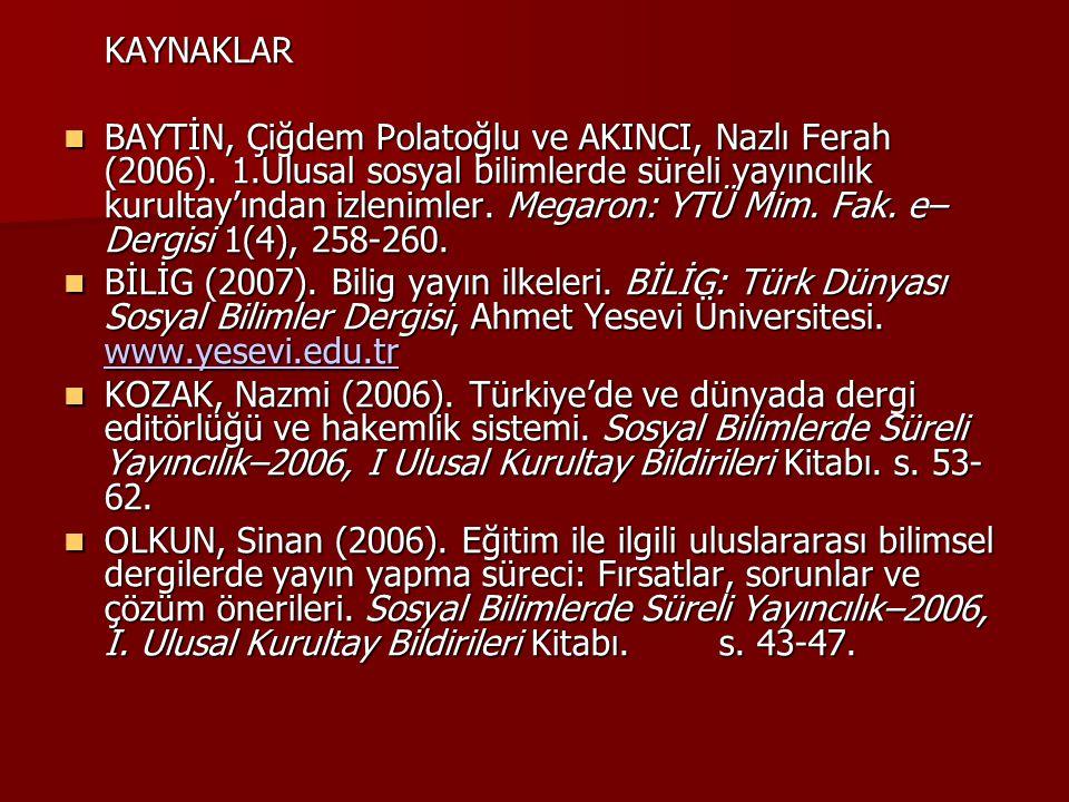 KAYNAKLAR BAYTİN, Çiğdem Polatoğlu ve AKINCI, Nazlı Ferah (2006). 1.Ulusal sosyal bilimlerde süreli yayıncılık kurultay'ından izlenimler. Megaron: YTÜ