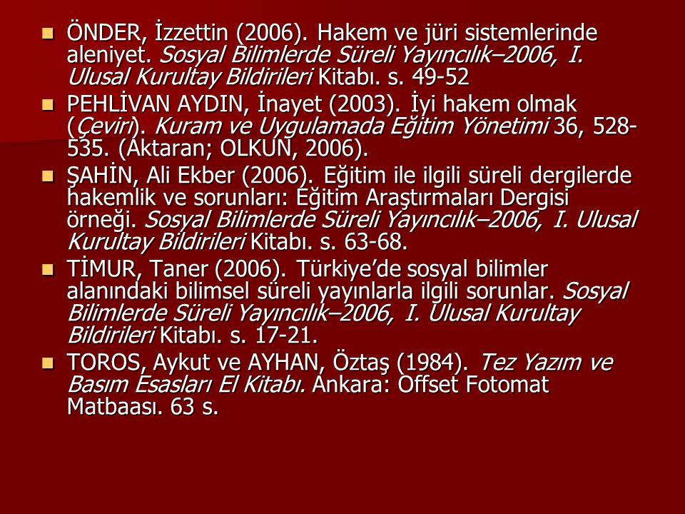 ÖNDER, İzzettin (2006). Hakem ve jüri sistemlerinde aleniyet. Sosyal Bilimlerde Süreli Yayıncılık–2006, I. Ulusal Kurultay Bildirileri Kitabı. s. 49-5