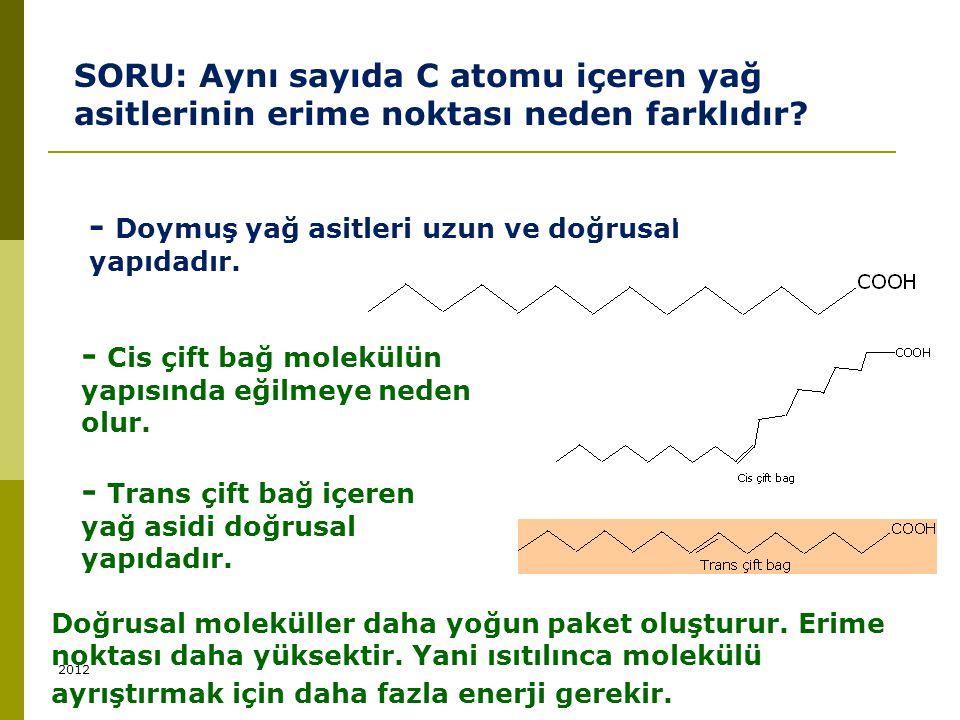 SORU: Aynı sayıda C atomu içeren yağ asitlerinin erime noktası neden farklıdır? - Doymuş yağ asitleri uzun ve doğrusal yapıdadır. - Cis çift bağ molek