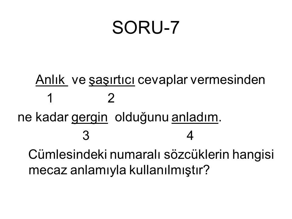 SORU-7 Anlık ve şaşırtıcı cevaplar vermesinden 1 2 ne kadar gergin olduğunu anladım. 3 4 Cümlesindeki numaralı sözcüklerin hangisi mecaz anlamıyla kul