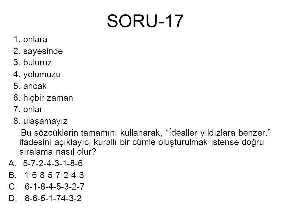 """SORU-17 1. onlara 2. sayesinde 3. buluruz 4. yolumuzu 5. ancak 6. hiçbir zaman 7. onlar 8. ulaşamayız Bu sözcüklerin tamamını kullanarak, """"İdealler yı"""