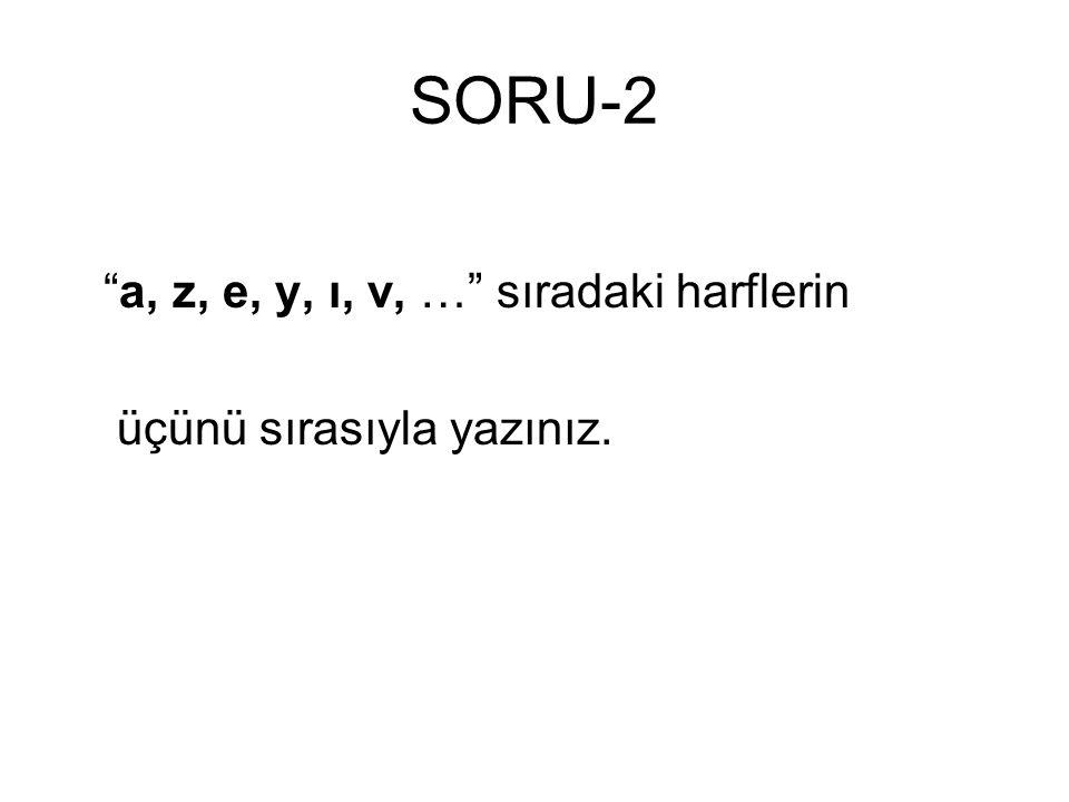 """SORU-2 """"a, z, e, y, ı, v, …"""" sıradaki harflerin üçünü sırasıyla yazınız."""