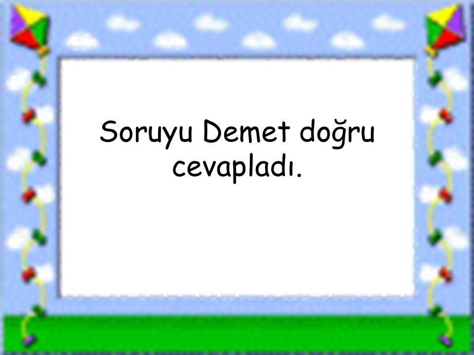 www.sorubak.com Soruyu Demet doğru cevapladı.