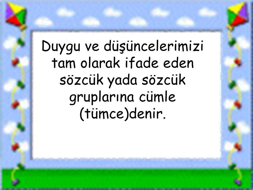 www.sorubak.com Duygu ve düşüncelerimizi tam olarak ifade eden sözcük yada sözcük gruplarına cümle (tümce)denir.