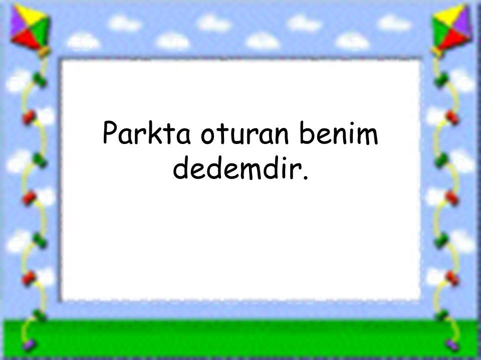 www.sorubak.com Parkta oturan benim dedemdir.