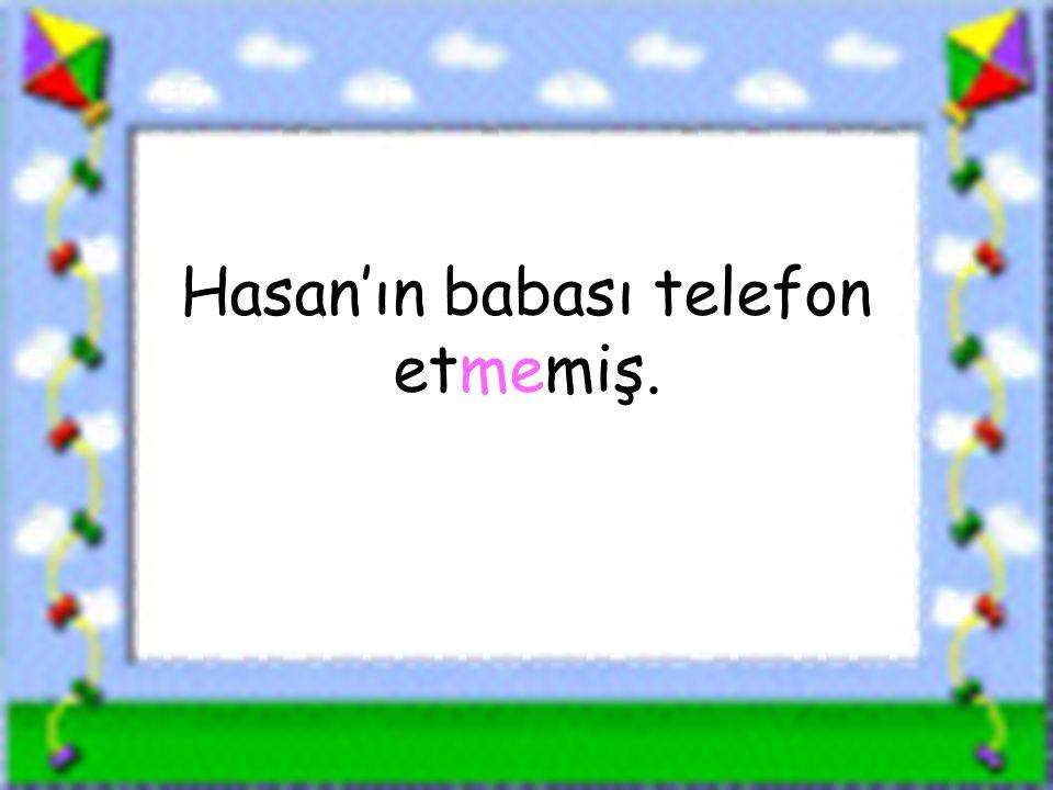 www.sorubak.com Hasan'ın babası telefon etmemiş.