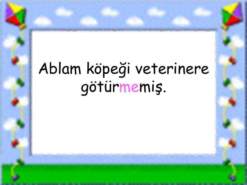 www.sorubak.com Ablam köpeği veterinere götürmemiş.