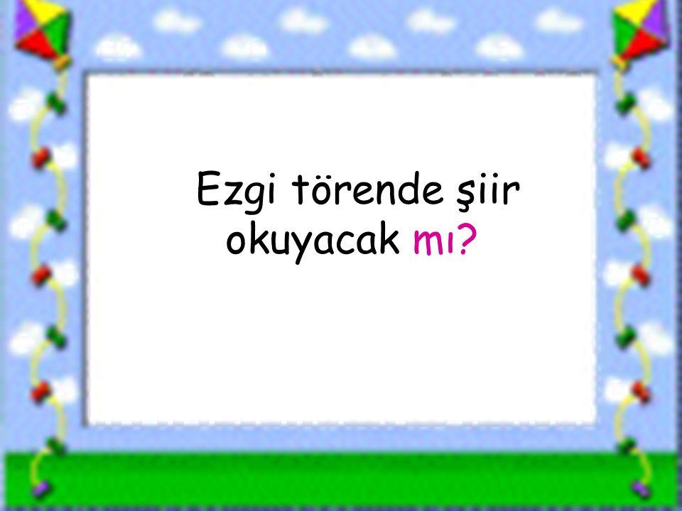 www.sorubak.com Ezgi törende şiir okuyacak mı?