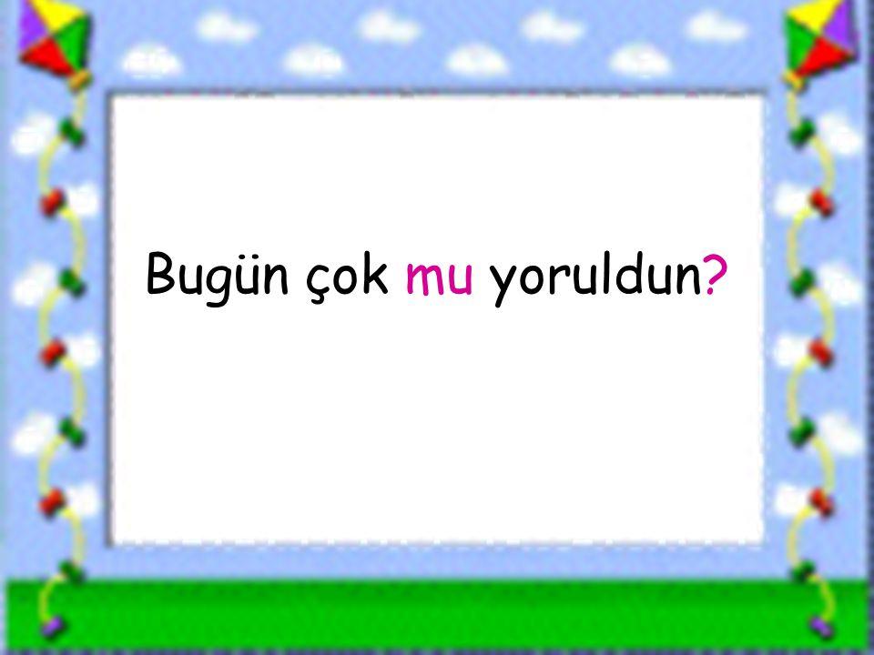www.sorubak.com Bugün çok mu yoruldun?