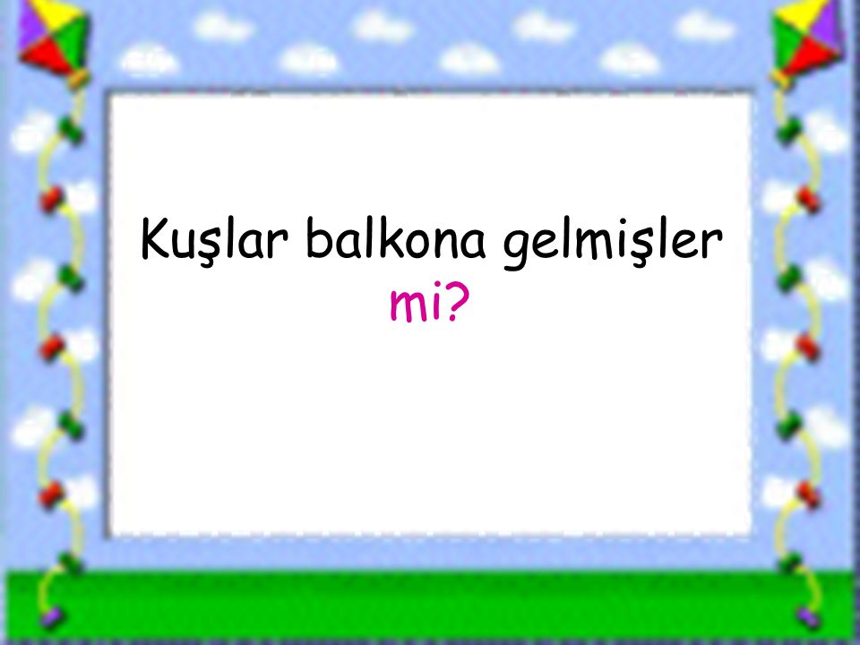 www.sorubak.com Kuşlar balkona gelmişler mi?