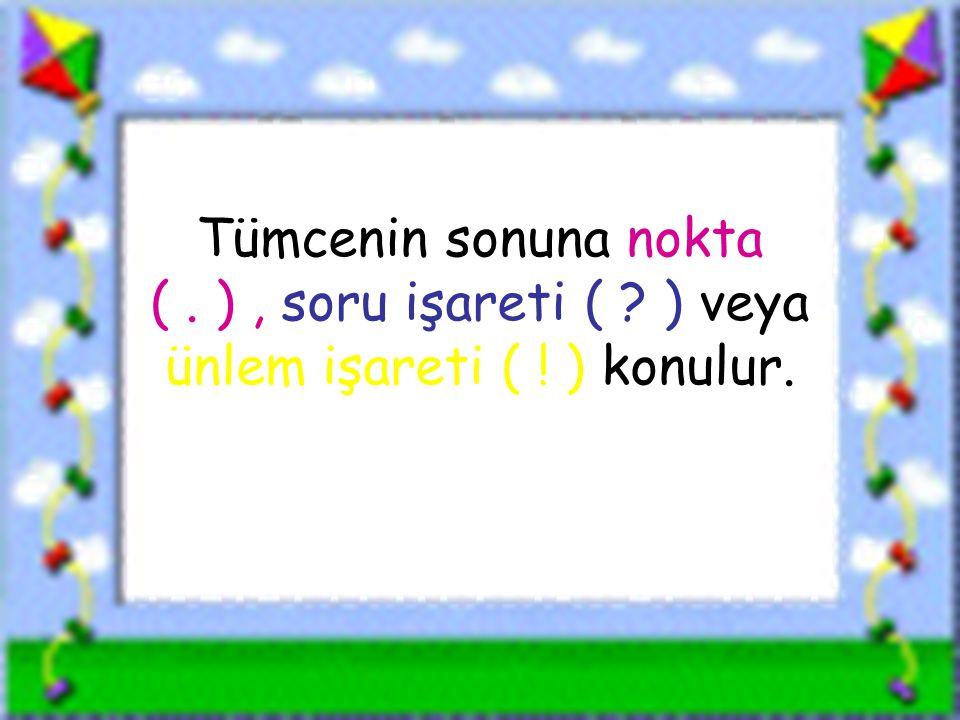 www.sorubak.com Tümcenin sonuna nokta (. ), soru işareti ( ? ) veya ünlem işareti ( ! ) konulur.