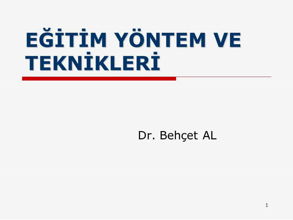 1 EĞİTİM YÖNTEM VE TEKNİKLERİ Dr. Behçet AL