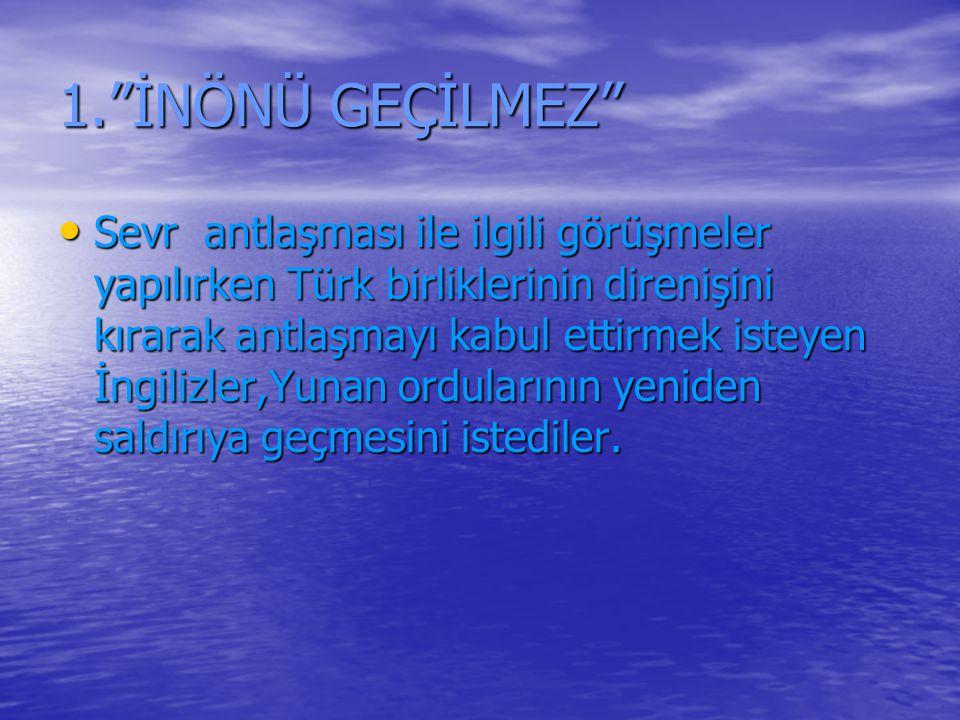 """1.""""İNÖNÜ GEÇİLMEZ"""" Sevr antlaşması ile ilgili görüşmeler yapılırken Türk birliklerinin direnişini kırarak antlaşmayı kabul ettirmek isteyen İngilizler"""