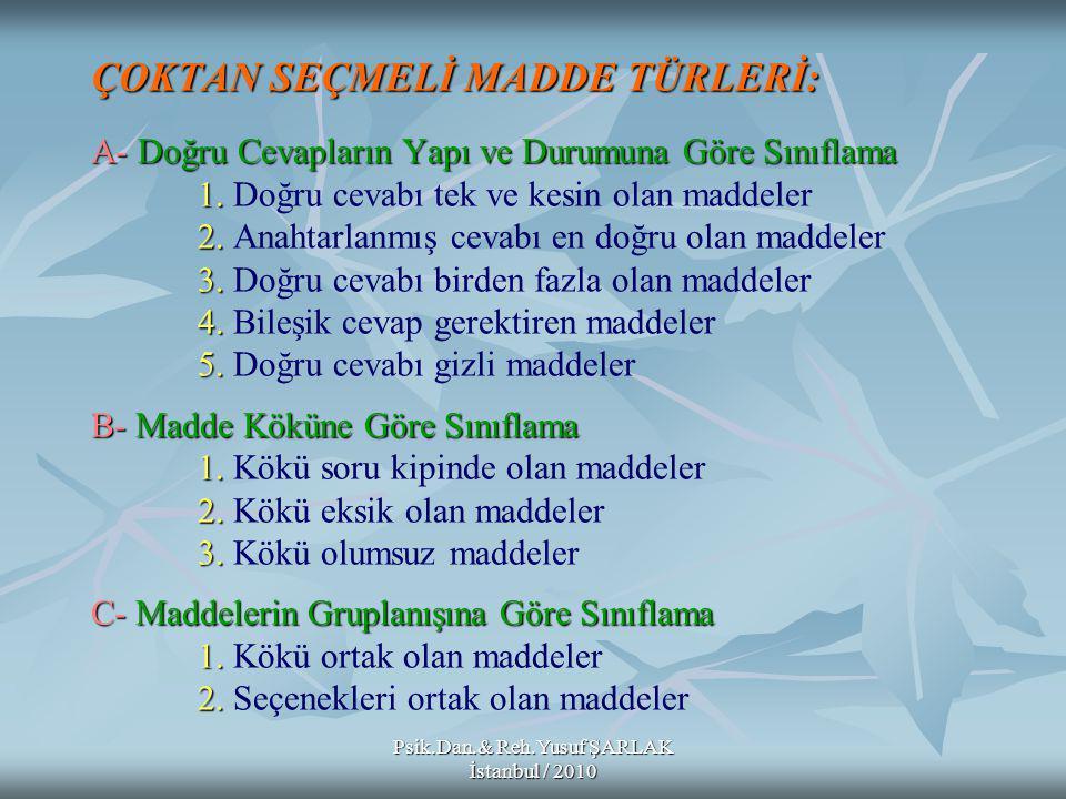 Psik.Dan.& Reh.Yusuf ŞARLAK İstanbul / 2010 ÇOKTAN SEÇMELİ MADDE TÜRLERİ: A- Doğru Cevapların Yapı ve Durumuna Göre Sınıflama 1.