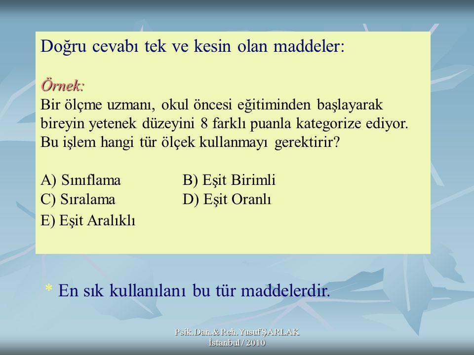 Psik.Dan.& Reh.Yusuf ŞARLAK İstanbul / 2010 Örnek: Doğru cevabı tek ve kesin olan maddeler: Örnek: Bir ölçme uzmanı, okul öncesi eğitiminden başlayarak bireyin yetenek düzeyini 8 farklı puanla kategorize ediyor.