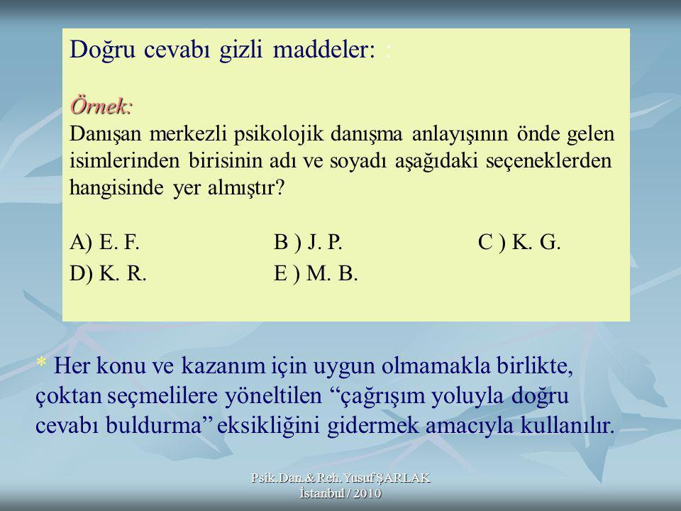 Psik.Dan.& Reh.Yusuf ŞARLAK İstanbul / 2010 Örnek: Doğru cevabı gizli maddeler: : Örnek: Danışan merkezli psikolojik danışma anlayışının önde gelen isimlerinden birisinin adı ve soyadı aşağıdaki seçeneklerden hangisinde yer almıştır.