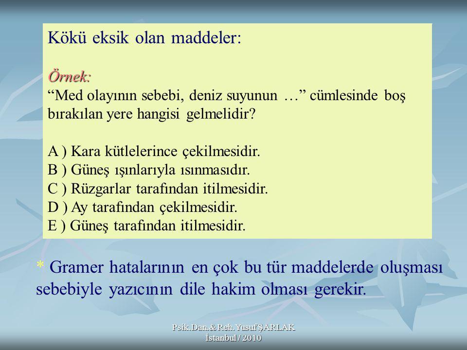 Psik.Dan.& Reh.Yusuf ŞARLAK İstanbul / 2010 Kökü eksik olan maddeler:Örnek: Med olayının sebebi, deniz suyunun … cümlesinde boş bırakılan yere hangisi gelmelidir.