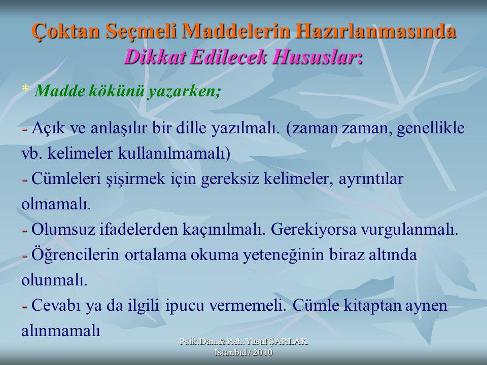 Psik.Dan.& Reh.Yusuf ŞARLAK İstanbul / 2010 Çoktan Seçmeli Maddelerin Hazırlanmasında Dikkat Edilecek Hususlar: * Madde kökünü yazarken; - - Açık ve anlaşılır bir dille yazılmalı.