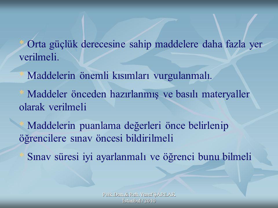 Psik.Dan.& Reh.Yusuf ŞARLAK İstanbul / 2010 * Orta güçlük derecesine sahip maddelere daha fazla yer verilmeli.
