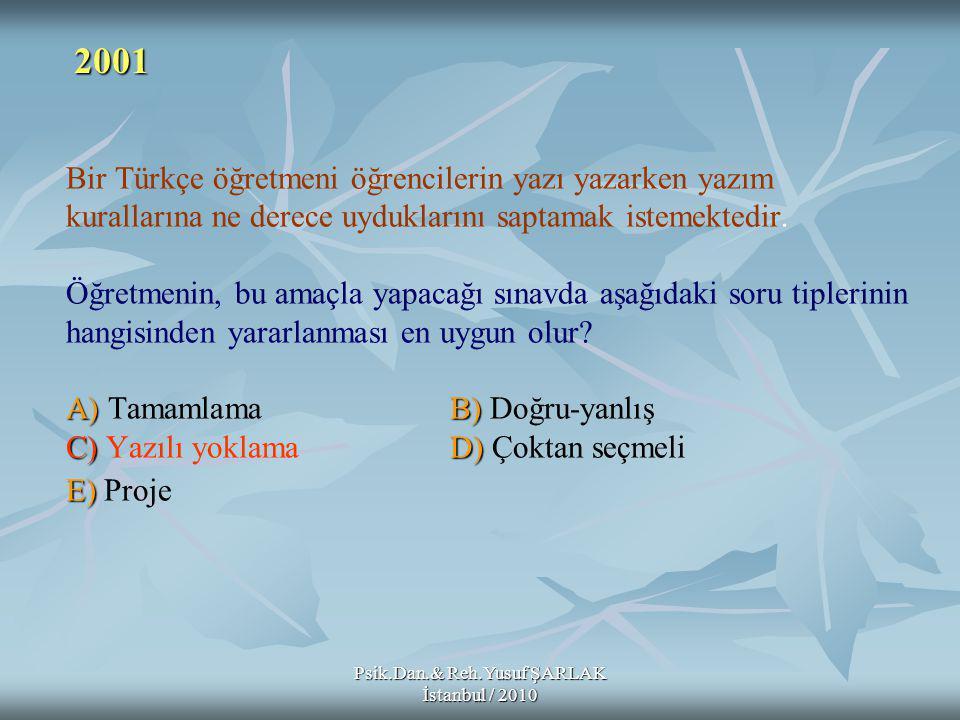 Psik.Dan.& Reh.Yusuf ŞARLAK İstanbul / 2010 A)B) C)D) E) Bir Türkçe öğretmeni öğrencilerin yazı yazarken yazım kurallarına ne derece uyduklarını saptamak istemektedir.